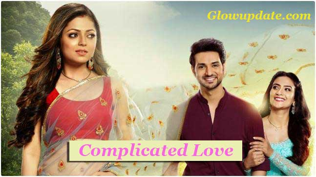 Complicated Love Full Story Glow Tv: Cast and Teasers
